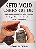 Keto Mojo User Guide: The Advance User Guide on How To Use Keto Mojo Test Strips to Measure your Ketone Level and Get Accurate Results (English Edition)